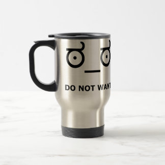Do Not Want Disapproval Travel Mug