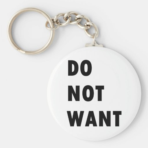 Do Not Want Key Chains