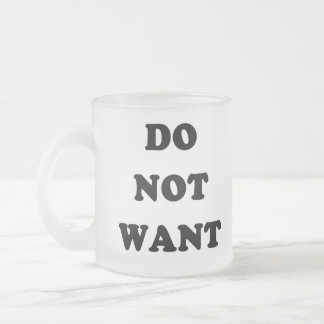 Do Not Want 10 Oz Frosted Glass Coffee Mug