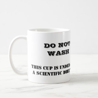 DO NOT WASH, THIS CUP IS UNDERGOINGA SCIENTIFIC... BASIC WHITE MUG