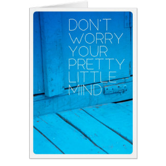 Do not worry your pretty little mind card