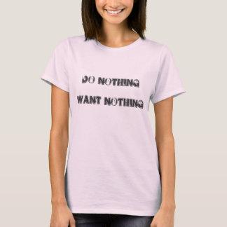 Do Nothing. Want Nothing. T-Shirt