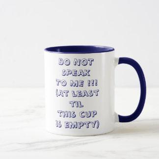 DO NOTSPEAKTO ME !!!(At least tilthis cupis emp... Mug