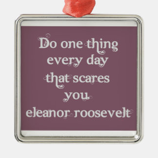 Do one thing every day that scares you metal ornament