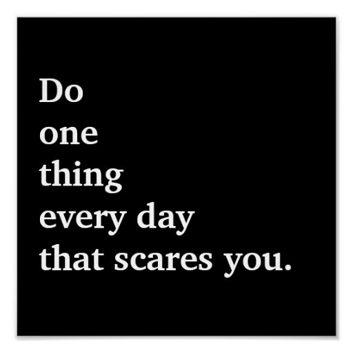 Do one thing every day that scares you. print