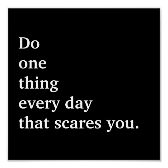 Do one thing every day that scares you. poster