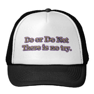 DO OR DO NOT. THERE IS NO TRY. TRUCKER HAT