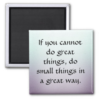 Do Small Things in a Great Way Magnet