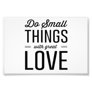 Do Small Things with Great Love Photo Print