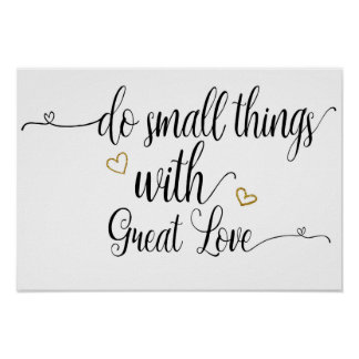 """Do Small Things With Great Love"" Poster"