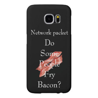 Do Some People Fry Bacon? Samsung Galaxy S6 Case