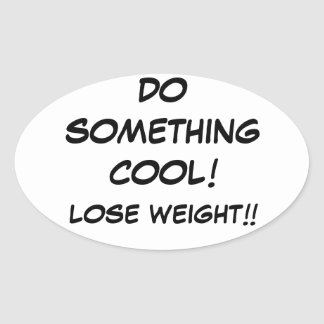 DO SOMETHING COOL and lose weight!!! Oval Sticker