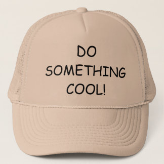 DO SOMETHING COOL! Truckers cap