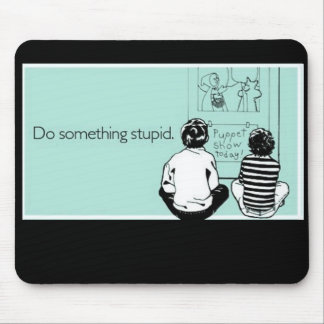 Do Something Stupid Mouse Pad