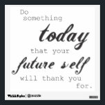 """Do something today your future self will thank you wall sticker<br><div class=""""desc"""">Do something today that your future self with thank you for. With this quote decal on your wall,  you will wake-up to this motivational reminder everyday before heading to work! Get some inspiration and encouragement to help you take-on the day!</div>"""