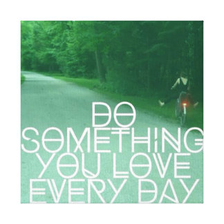 Do Something you Love Every Day Wrapped Canvas Canvas Print