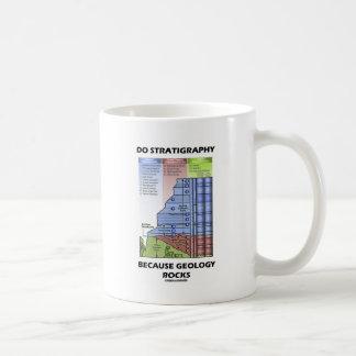 Do Stratigraphy Because Geology Rocks Classic White Coffee Mug