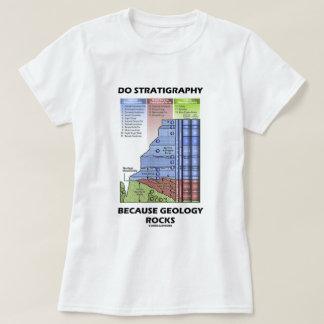 Do Stratigraphy Because Geology Rocks T-Shirt