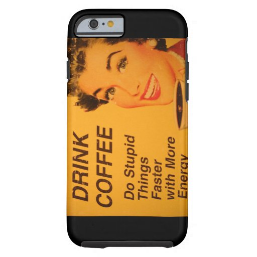 Do Stupid Things Faster Coffee iPhone 6 Case