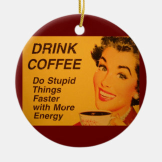 Do Stupid Things Faster Coffee Ceramic Ornament