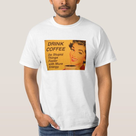 Do Stupid Things Faster Coffee T-Shirt