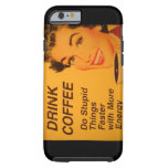 Do Stupid Things Faster Coffee Tough iPhone 6 Case