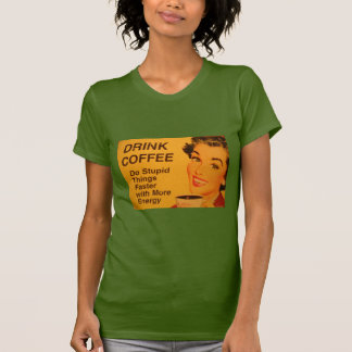 Do Stupid Things Faster Coffee Tee Shirts
