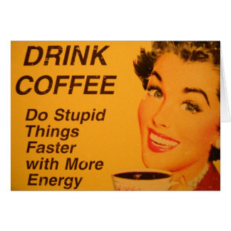 Do Stupid Things Faster Vintage Coffee Ad Greeting Card