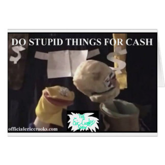 Do Stupid Things For Cash Card