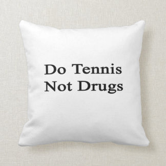 Do Tennis Not Drugs Throw Pillow