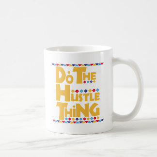 Do the Hustle Thing Coffee Mugs
