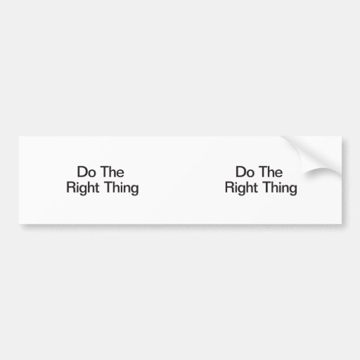 Do The Right Thing Bumper Stickers