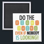 """Do The Right Thing Magnet<br><div class=""""desc"""">Text design with various colors reads &quot;Do the right thing even if nobody is looking!&quot; on inspirational T-shirts, magnets, buttons, cards, stickers, tote bags, key chains, and other items. This is a great message for teachers to pass along to students but also great for parents and anyone else in authority!...</div>"""
