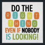"Do The Right Thing Poster<br><div class=""desc"">Text design with various colors reads &quot;Do the right thing even if nobody is looking!&quot; on inspirational T-shirts, magnets, buttons, cards, stickers, tote bags, key chains, and other items. This is a great message for teachers to pass along to students but also great for parents and anyone else in authority!...</div>"
