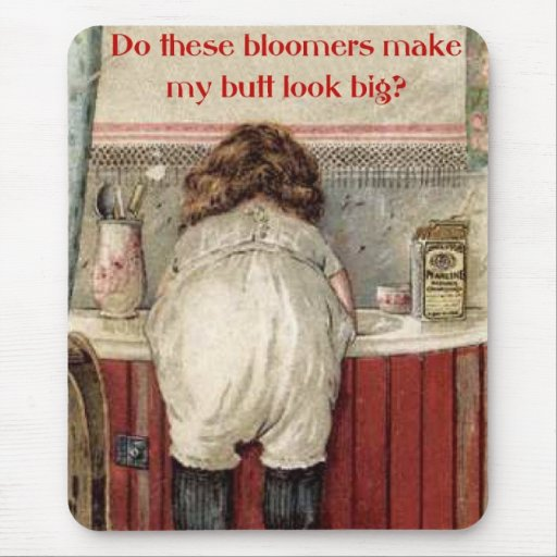 Do These Bloomers Make My Butt Look Big? Mousepad