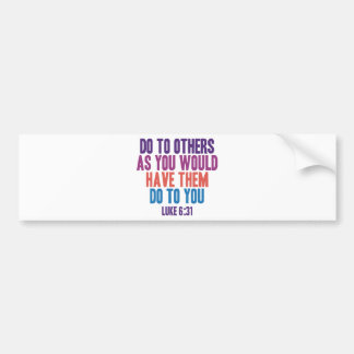Do to Others as You Would Have Them do to You Bumper Sticker