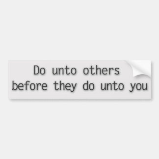 Do unto others before they do unto you bumper sticker