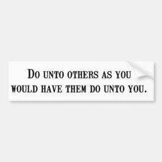 Do unto others... bumper sticker