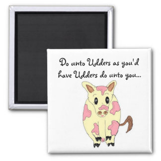 Do unto Udders Funny Cow Magnet