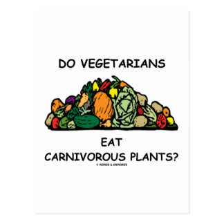 Do Vegetarians Eat Carnivorous Plants? (Humor) Post Card