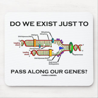 Do We Exist Just To Pass Along Our Genes? Mouse Pad