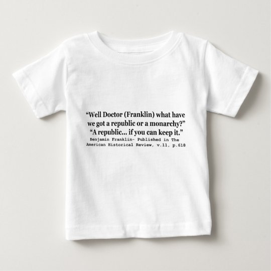 Do We Have a Republic or a Monarchy Franklin Quote Baby T-Shirt