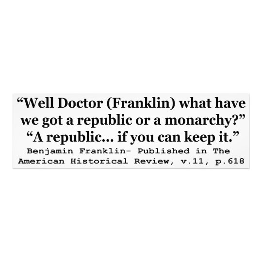 Do We Have a Republic or a Monarchy Franklin Quote Photo Print