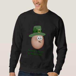 Do what I did on St. Paddy's Day... Sweatshirt