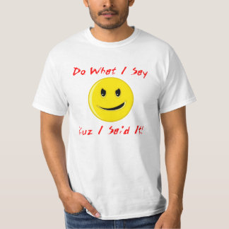 """Do What I Say"" shirt"