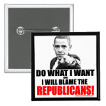 Do What I Want or  I Will Blame the Republicans! Pinback Button