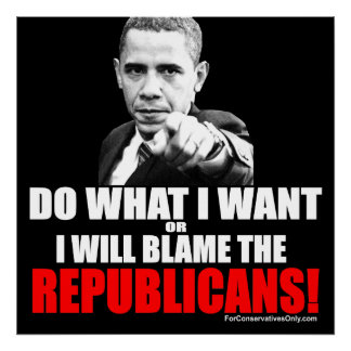 Do What I Want or I Will Blame the Republicans! Print