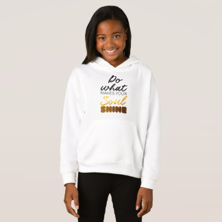 Do what makes you Soul shine Hoodie