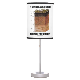 Do What Soil Scientists Do Spend More Time Dirt Desk Lamp