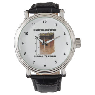 Do What Soil Scientists Do Spend More Time Dirt Wristwatch